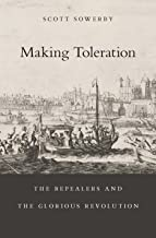 Making Toleration: The Repealers and the Glorious Revolution (Harvard Historical Studies Book 181)