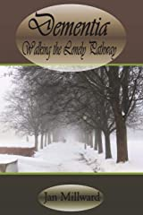 Dementia: Walking the Lonely Pathway Paperback