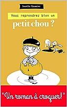 Vous reprendrez bien un petit chou? (French Edition)