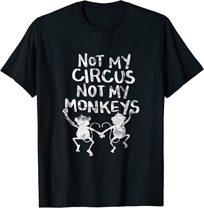 Not My Monkey Not My Circus Shirt Funny Monkey Quotes ...