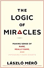 The Logic of Miracles: Making Sense of Rare, Really Rare, and Impossibly Rare Events