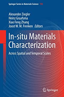 In-situ Materials Characterization: Across Spatial and Temporal Scales (Springer Series in Materials Science Book 193)