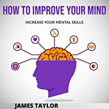 How to Improve Your Mind: Increase Your Mental Skills