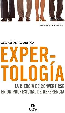 Expertología: La ciencia de convertirse en un profesional de referencia (Spanish Edition)