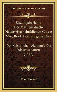 Sitzungsberichte Der Mathematisch-Naturwissenchaftlichen Classe V76, Book 1-5, Jahrgang 1877: Der Kaiserlichen Akademie De...