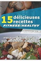 15 Délicieuses Recettes Fitness/healthy!: Petit-déjeuner, déjeuner & dîner (les délicieuses recettes) Broché