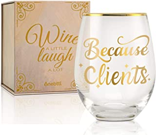 Because Clients-Onebttl Funny Stemless Wine Glass 18oz-for Women, Girls, Female, Her, Friends, Coworkers - for Birthday, Christmas -Gag Gifts for Employee, Staff, Secretary