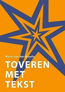 Toveren met tekst: Schrijf teksten die blijven plakken. Minder inspanning. Meer resultaat. (Dutch Edition)