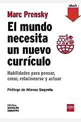 El mundo necesita un nuevo currículo: Habilidades para pensar, crear, relacionarse y actuar (Biblioteca Innovación Educativa nº 12) (Spanish Edition) eBook Kindle