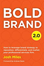 Bold Brand 2.0: How to leverage brand strategy to reposition, differentiate, and market your professional services firm.