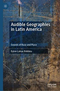 Audible Geographies in Latin America: Sounds of Race and Place