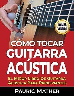 Cómo Tocar Guitarra Acústica: El Mejor Libro De Guitarra