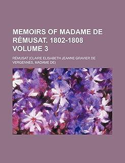 Memoirs of Madame de Remusat. 1802-1808 Volume 3