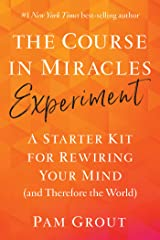 The Course in Miracles Experiment: A Starter Kit for Rewiring Your Mind (and Therefore the World) Kindle Edition