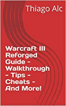 Warcraft III Reforged Guide - Walkthrough - Tips - Cheats - And More!