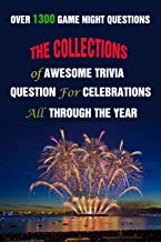 Over 1300 Game Night Questions: The Collections of Awesome Trivia Question For Celebrations All Through The Year
