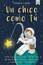 Un chico como tú: Un libro muy especial para niños a partir de 6 años que habla de héroes cotidianos, la verdadera fuerza ...