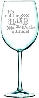 It's not the age, It's the attitude! wine glass, 19 oz.