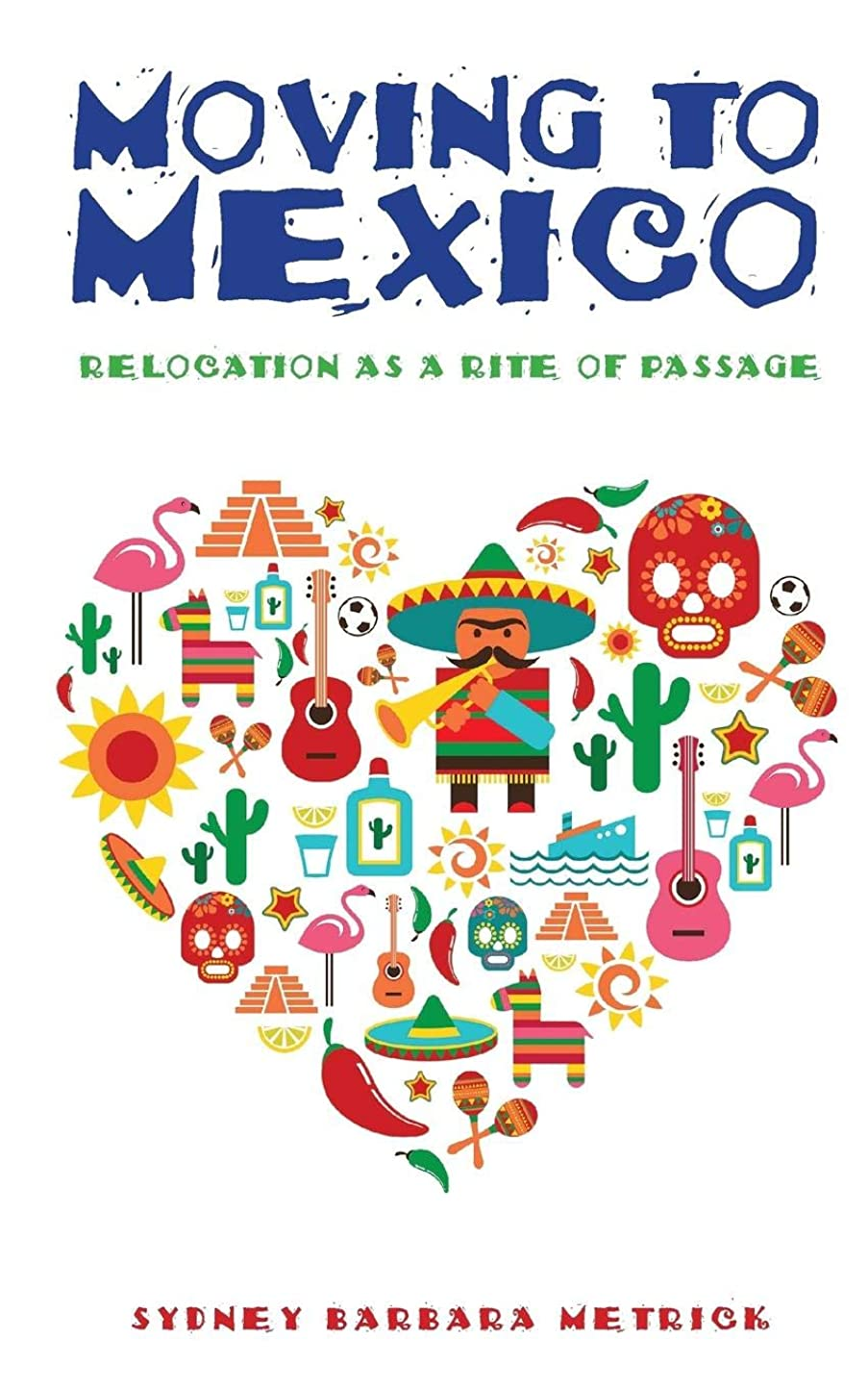はさみ前兆つらいMoving to Mexico: Relocation as a Rite of Passage