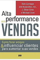 Alta performance em vendas: Como fazer amigos & influenciar clientes para aumentar suas vendas eBook Kindle