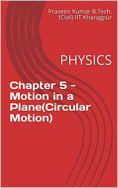 Chapter 5 - Motion in a Plane(Circular Motion): PHYSICS (Toppers Study Material Book 106) (English Edition)