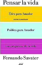 Pensar la vida: Ética para Amador, Política para Amador y Las preguntas de la vida (Biblioteca Fernando Savater) (Spanish ...