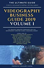Videography Business Guide 2019 (Volume 1): How to start a videography business, how to much to charge, how to build a portfolio, how to invest in ... how to find clients that pay $$$ and more!