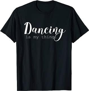 D Fun Dance T-Shirts: Dancing Is My Thing T-Shirt