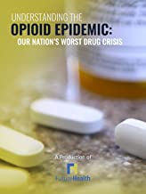 Understanding The Opioid Epidemic: Our Nation's Worst Drug Crisis