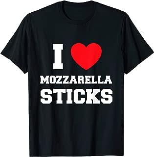 I Love Mozzarella Sticks T-Shirt