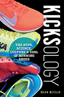 Kicksology: The Hype, Science, Culture & Cool of Running Shoes