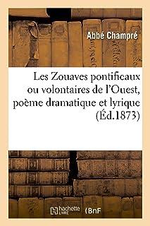 Les Zouaves pontificaux ou volontaires de l'Ouest, poème dramatique et lyrique (Littérature)