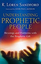 Understanding Prophetic People: Blessings and Problems with the Prophetic Gift