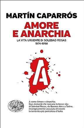 Amore e anarchia: La vita urgente di Soledad Rosas 1974-1998 (Einaudi. Passaggi)