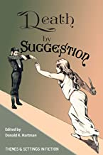 Death By Suggestion: An Anthology of 19th and Early 20th-Century Tales of Hypnotically Induced Murder, Suicide, and Accidental Death (Hypnotism in Victorian and Edwardian Era Fiction)