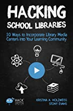 Hacking School Libraries: 10 Ways to Incorporate Library Media Centers into Your Learning Community (Hack Learning Series) (Volume 20)