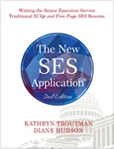 The New SES Application 2nd Ed: Writing the Traditional ECQs and the New Five-Page Senior Executive Service