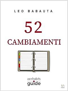 52 cambiamenti (ZenHabits Guide) (Italian Edition)