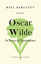 In Praise of Disobedience: The Soul of Man Under Socialism and Other Writings (Revolutions)