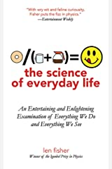 The Science of Everyday Life: An Entertaining and Enlightening Examination of Everything We Do and Everything We See Kindle Edition