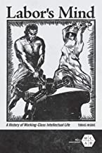 Labor's Mind: A History of Working-Class Intellectual Life (Working Class in American History)