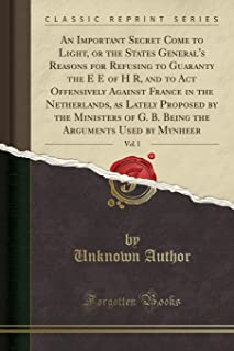 An Important Secret Come to Light, or the States General's Reasons for Refusing to Guaranty the E E of H R, and to Act Off...