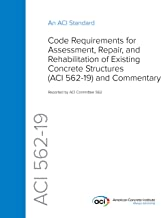 ACI 562-19: Code Requirements for Evaluation, Repair, and Rehabilitation of Concrete Structures and Commentary