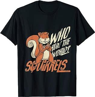 Who Run The World Squirrels Hidden President Squirrel T-Shirt