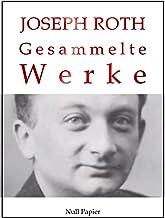 Joseph Roth - Gesammelte Werke: Die Geschichte von der 1002. Nacht, Hotel Savoy, Hiob, Radetzkymarsch, Das Spinnennetz, Di...