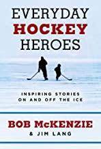 Everyday Hockey Heroes: Inspiring Stories On and Off the Ice