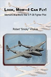 Look, Mom-I Can Fly! Memoirs of a World War II P-38 Fighter Pilot