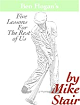 Ben Hogan's Five Lessons For The Rest of Us
