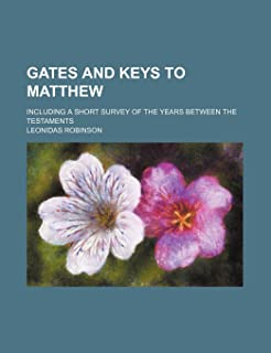 Gates and Keys to Matthew; Including a Short Survey of the Years Between the Testaments