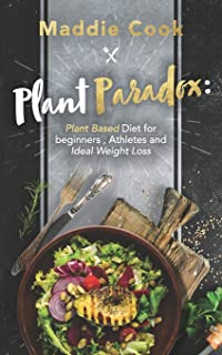 Plant Paradox: Plant Based Diet For Beginners, Athletes And Ideal Weight Loss
